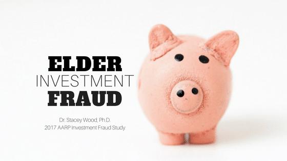 Elder Investment Fraud is Rising: 2017 AARP Investment Fraud Study